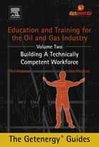 Education and Training for the Oil and Gas Industry: Building A Technically Competent Workforce ebook by Phil Andrews, Jim Playfoot