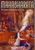 Mahabharata: The Greatest Spiritual Epic of All Time ebook by Krishna Dharma
