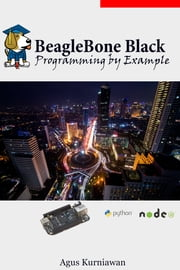 BeagleBone Black Programming by Example ebook by Agus Kurniawan