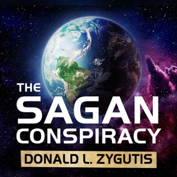 The Sagan Conspiracy - NASA's Untold Plot to Suppress The People's Scientist's Theory of Ancient Aliens audiobook by Donald L. Zygutis
