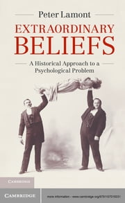 Extraordinary Beliefs - A Historical Approach to a Psychological Problem ebook by Peter Lamont