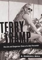 Terry the Tramp: The Life and Dangerous Times of a One Percenter ebook by K. Randall Ball