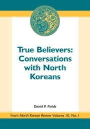 True Believers - Conversations with North Koreans ebook by David P. Fields