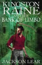 Kingston Raine and the Bank of Limbo ebook by Jackson Lear