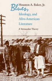 Blues, Ideology, and Afro-American Literature - A Vernacular Theory ebook by Houston A. Baker, Jr.