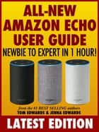 All-New Amazon Echo User Guide: Newbie to Expert in 1 Hour! ebook by Tom Edwards, Jenna Edwards