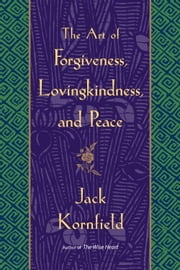 The Art of Forgiveness, Lovingkindness, and Peace ebook by Jack Kornfield