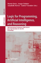 Logic for Programming, Artificial Intelligence, and Reasoning - 20th International Conference, LPAR-20 2015, Suva, Fiji, November 24-28, 2015, Proceedings ebook by