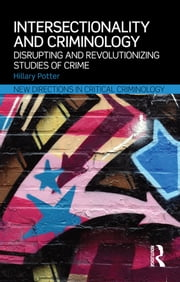 Intersectionality and Criminology - Disrupting and revolutionizing studies of crime ebook by Hillary Potter