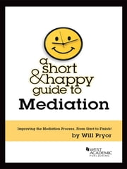 A Short and Happy Guide to Mediation ebook by Will Pryor