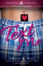 Text Me ebook by Shelley K. Wall