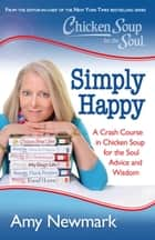Chicken Soup for the Soul: Simply Happy ebook by Amy Newmark
