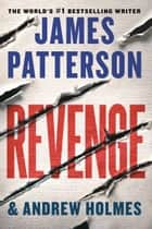 Revenge ebook by James Patterson, Andrew Holmes