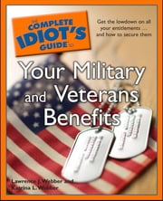 The Complete Idiot's Guide to Your Military and Veterans Benefits ebook by Katrina L. Webber,Lawrence J. Webber