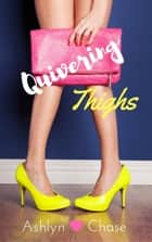 Quivering Thighs ebook by Ashlyn Chase