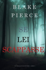Se Lei Scappasse (Un giallo di Kate Wise – Libro 3) ebook by Blake Pierce