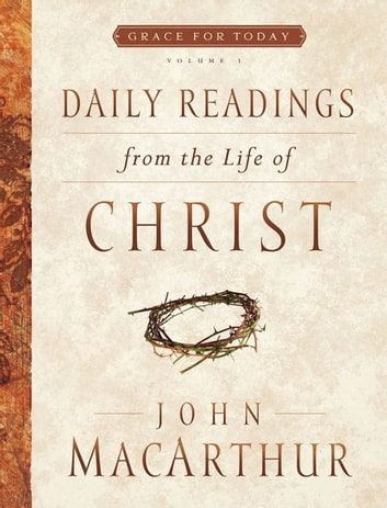Daily Readings From the Life of Christ, Volume 1 eBook by John F MacArthur