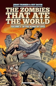 The Zombies that Ate the World #2 : In the name of love - In the name of love ebook by Jerry Frissen,Guy Davis,Charlie Kirchoff