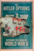 The Hitler Options ebook by Kenneth Macksey