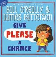 Give Please a Chance ebook by Bill O'Reilly, James Patterson