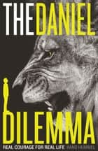 The Daniel Dilemma - Real Courage for Real Life ebook by Rand Hummel
