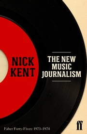 The New Music Journalism - Faber Forty-Fives: 1973–1974 ebook by Nick Kent