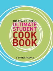 Really Useful Student Cookbook ebook by Silvana Franco Murdoch Books Test Kitchen