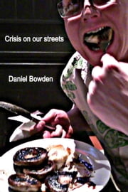 Crisis on our streets ebook by Daniel Bowden