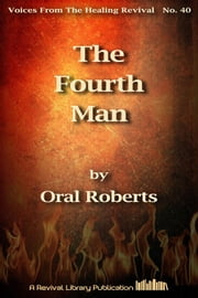 The Fourth Man - And other famous sermons ebook by Oral Roberts