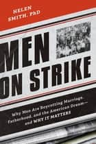 Men on Strike - Why Men Are Boycotting Marriage, Fatherhood, and the American Dream - and Why It Matters ebook by Helen Smith, PhD