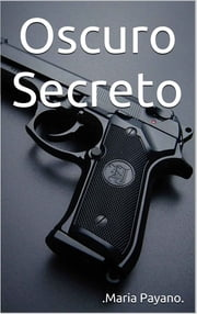 OSCURO SECRETO ebook by Maria Payano