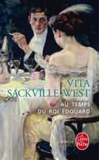 Au temps du roi Edouard ebook by Vita Sackville-West