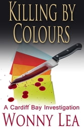 Killing by Colours - A Cardiff Bay Investigation ebook by Wonny Lea