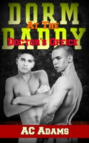 Dorm Daddy At The Doctor's Office ebook by AC Adams
