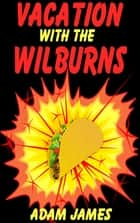 Vacation with the Wilburns ebook by Adam James
