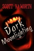 Dark Moonlighting ebook by Scott Haworth