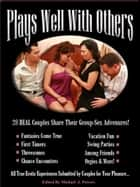 Plays Well With Others: 28 Real Couples Sharing Their True Erotic Adventures ebook by Michael Powers