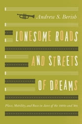 Lonesome Roads and Streets of Dreams - Place, Mobility, and Race in Jazz of the 1930s and '40s ebook by Andrew S. Berish