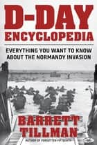 D-Day Encyclopedia ebook by Barrett Tillman