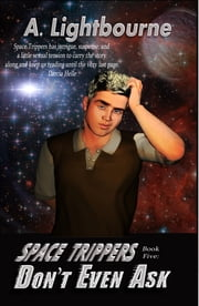 Space Trippers Book 5: Don't Even Ask ebook by A. Lightbourne