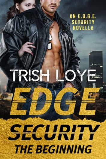 Edge Security: The Beginning - An EDGE Security Novella ebook by Trish Loye