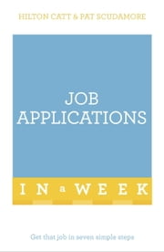Job Applications In A Week - Get That Job In Seven Simple Steps ebook by Hilton Catt,Patricia Scudamore