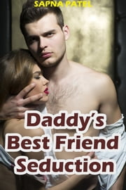 Daddy's Best Friend Seduction ebook by Sapna Patel