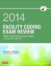 Facility Coding Exam Review 2014 - The Certification Step with ICD-10-CM/PCS ebook by Carol J. Buck