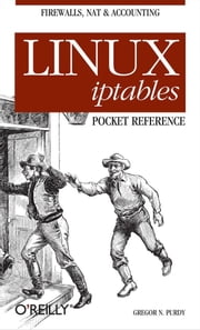 Linux iptables Pocket Reference - Firewalls, NAT & Accounting ebook by Gregor N. Purdy
