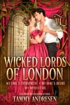 Wicked Lords of London Books 4-6 - Wicked Lords of London ebook by Tammy Andresen