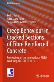 Creep Behaviour in Cracked Sections of Fibre Reinforced Concrete - Proceedings of the International RILEM Workshop FRC-CREEP 2016 ebook by