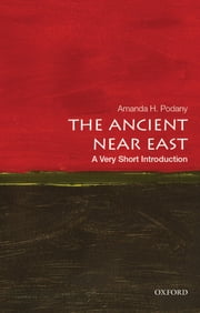 The Ancient Near East: A Very Short Introduction ebook by Amanda H. Podany