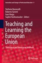 Teaching and Learning the European Union - Traditional and Innovative Methods ebook by Stefania Baroncelli, Roberto Farneti, Ioan Horga,...