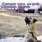 Camper vans, ex-pats and Spanish hounds - The strays of Spain: from road trip to rescue ebook by Hubble&Hattie